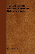 The Last Lady of Mulberry a Story of Italian New York