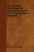 The Manuale Scholarium; An Original Account of Life in the Mediaeval University
