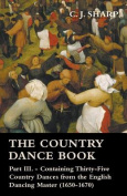 The Country Dance Book - Part III. - Containing Thirty-Five Country Dances from the English Dancing Master