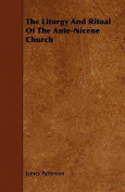 The Liturgy and Ritual of the Ante-Nicene Church