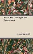 Basket Ball - Its Origin and Development