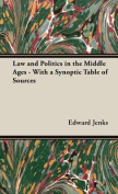 Law and Politics in the Middle Ages - With a Synoptic Table of Sources