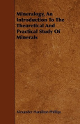 Mineralogy, an Introduction to the Theoretical and Practical Study of Minerals