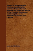 Manual of Mineralogy and Lithology, Containing the Elements of the Science of Minerals and Rocks. for the Use of the Practical Mineralogist and Geolog