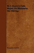 M.T. Cicero's Cato Major, or Discourse on Old Age