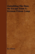 Outwitting the Hun; My Escape from a German Prison Camp