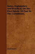 Notes, Explanatory and Practical, on the First Epistle of Paul to the Corinthians.