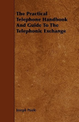 The Practical Telephone Handbook and Guide to the Telephonic Exchange