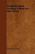 Profitable Stock Feeding; A Book for the Farmer