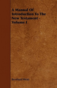 A Manual of Introduction to the New Testament - Volume I