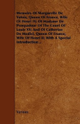 Memoirs of Marguerite de Valois, Queen of France, Wife of Henri IV; Of Madame de Pompadour of the Court of Louis XV; And of Catherine de Medici, Queen