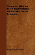 Memorials of Anna P. Sill, First Principal of Rockford Female Seminary
