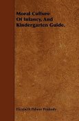 Moral Culture of Infancy, and Kindergarten Guide.