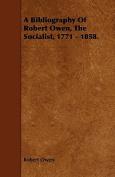 A Bibliography of Robert Owen, the Socialist, 1771 - 1858.
