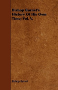 Bishop Burnet's History of His Own Time; Vol. V.