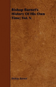 Bishop Burnet's History of His Own Time; Vol. V.