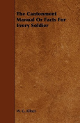 The Cantonment Manual or Facts for Every Soldier