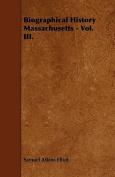 Biographical History Massachusetts - Vol. III.