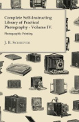 Complete Self-Instructing Library of Practical Photography; Volume IV, Photographic Printing.