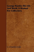 George Baxter, His Life and Work, a Manual for Collectors.
