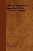Index of British Plants According to the London Catalogue