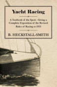 Yacht Racing - A Textbook of the Sport - Giving a Complete Exposition of the Revised Rules of Racing to 1933