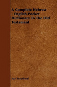 A Complete Hebrew - English Pocket Dictionary to the Old Testament