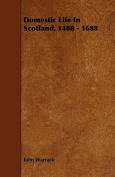 Domestic Life in Scotland, 1488 - 1688