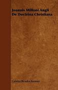 Joannis Miltoni Angli de Doctrina Christiana