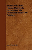 Art for Art's Sake - Seven University Lectures on the Technical Beauties of Painting