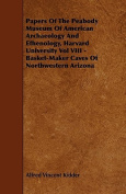 Papers of the Peabody Museum of American Archaeology and Ethenology, Harvard University Vol VIII - Basket-Maker Caves of Northwestern Arizona
