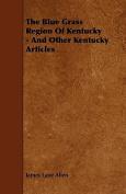The Blue Grass Region of Kentucky - And Other Kentucky Articles