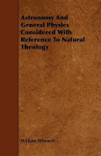 Astronomy and General Physics Considered with Reference to Natural Theology