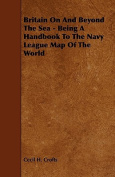 Britain on and Beyond the Sea - Being a Handbook to the Navy League Map of the World