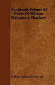 Pendennis Volume III - Works of William Makepeace Thackery