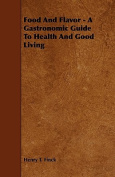 Food and Flavor - A Gastronomic Guide to Health and Good Living