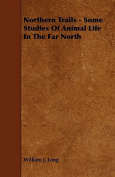 Northern Trails - Some Studies of Animal Life in the Far North