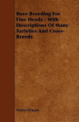 Deer Breeding for Fine Heads - With Descriptions of Many Varieties and Cross-Breeds