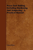 Press Tool Making - Including Hardening and Tempering - A Practical Manual