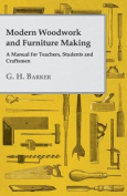 Modern Woodwork and Furniture Making - A Manual for Teachers, Students and Craftsmen