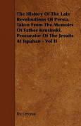 The History of the Late Revoloutions of Persia, Taken from the Memoirs of Father Krusinski, Procurator of the Jesuits at Ispahan - Vol II