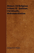 History of Religions Volume II - Judaism, Christianity, Mohammedanism