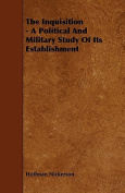 The Inquisition - A Political and Military Study of Its Establishment