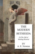 The Modern Bethesda - Or, the Gift of Healing Restored