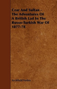 Czar and Sultan - The Adventures of a British Lad in the Russo-Turkish War of 1877-78