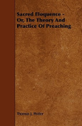 Sacred Eloquence - Or, the Theory and Practice of Preaching