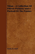 Titian - A Collection of Fifteen Pictures and a Portrait of the Painter