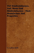 TNT Trinitrotoluenes, And, Mono and Dinitrotoluenes - Their Manufacture and Properties