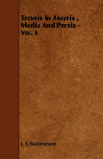 Travels in Assyria, Media and Persia - Vol. I