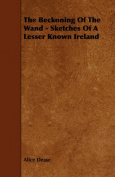 The Beckoning of the Wand - Sketches of a Lesser Known Ireland